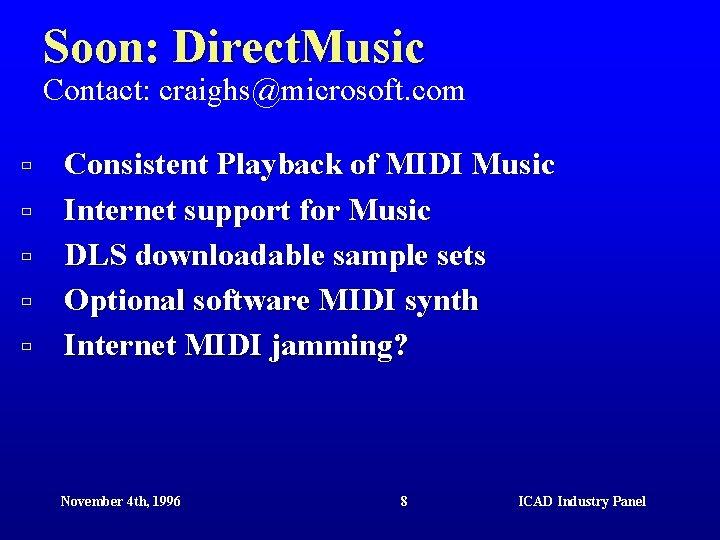 Soon: Direct. Music Contact: craighs@microsoft. com ù ù ù Consistent Playback of MIDI Music