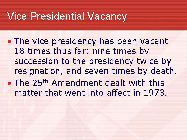 Vice Presidential Vacancy • The vice presidency has been vacant 18 times thus far: