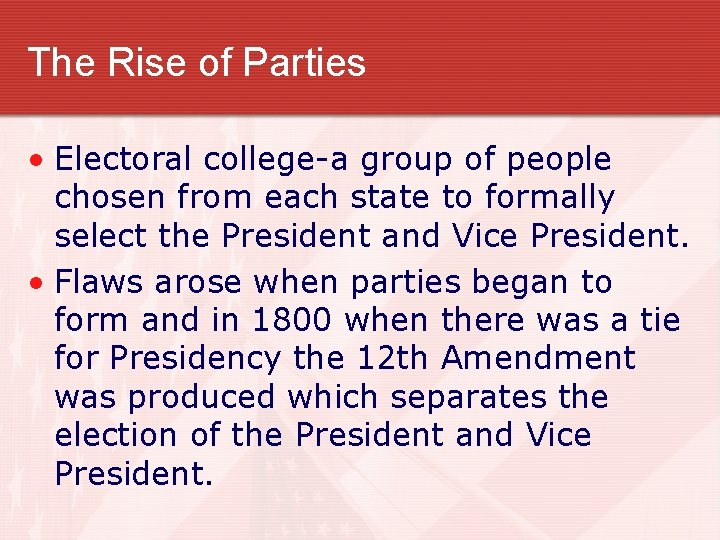 The Rise of Parties • Electoral college-a group of people chosen from each state