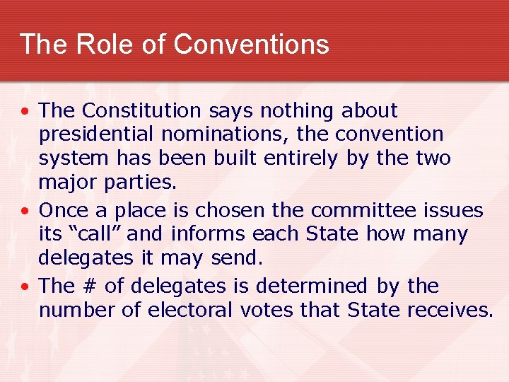 The Role of Conventions • The Constitution says nothing about presidential nominations, the convention