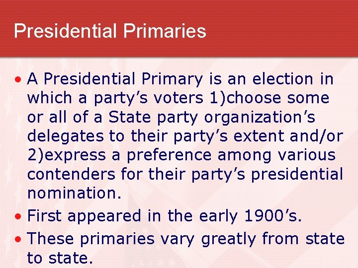 Presidential Primaries • A Presidential Primary is an election in which a party's voters