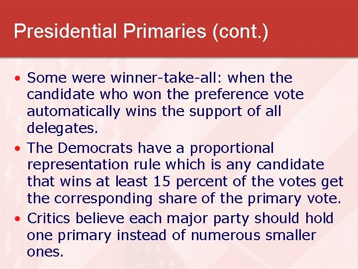 Presidential Primaries (cont. ) • Some were winner-take-all: when the candidate who won the