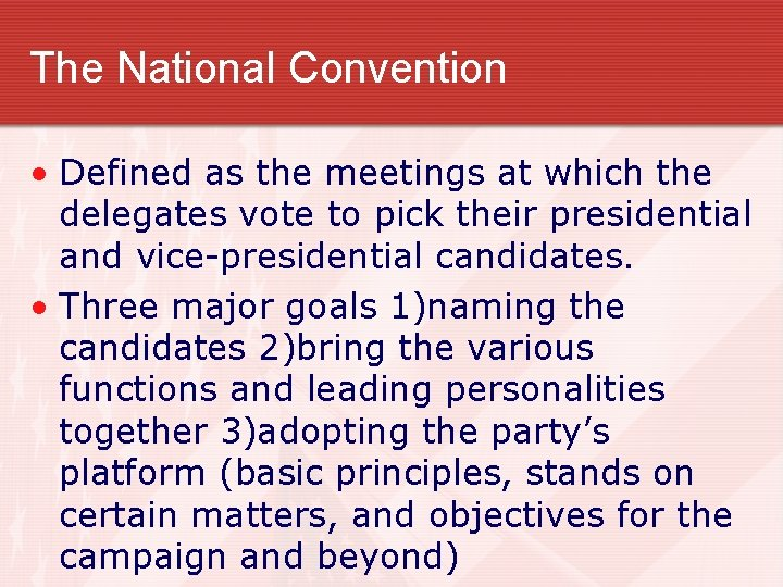 The National Convention • Defined as the meetings at which the delegates vote to
