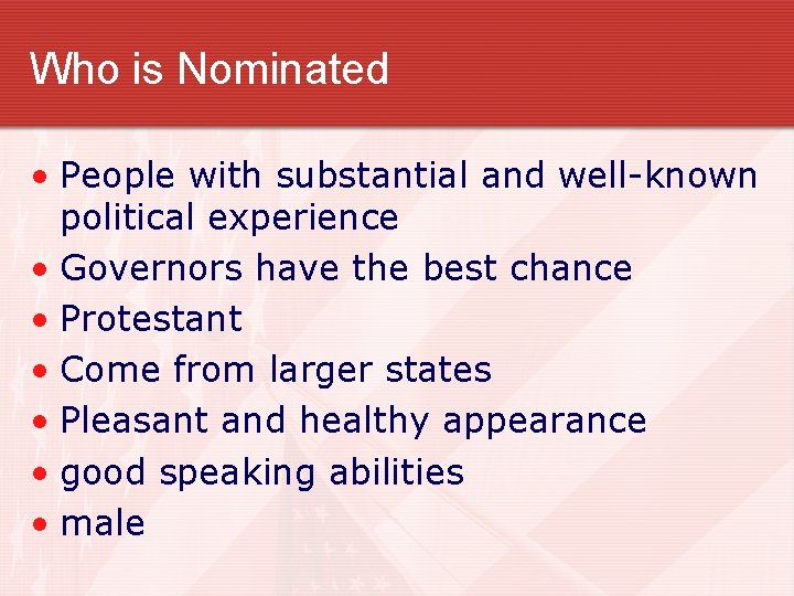 Who is Nominated • People with substantial and well-known political experience • Governors have