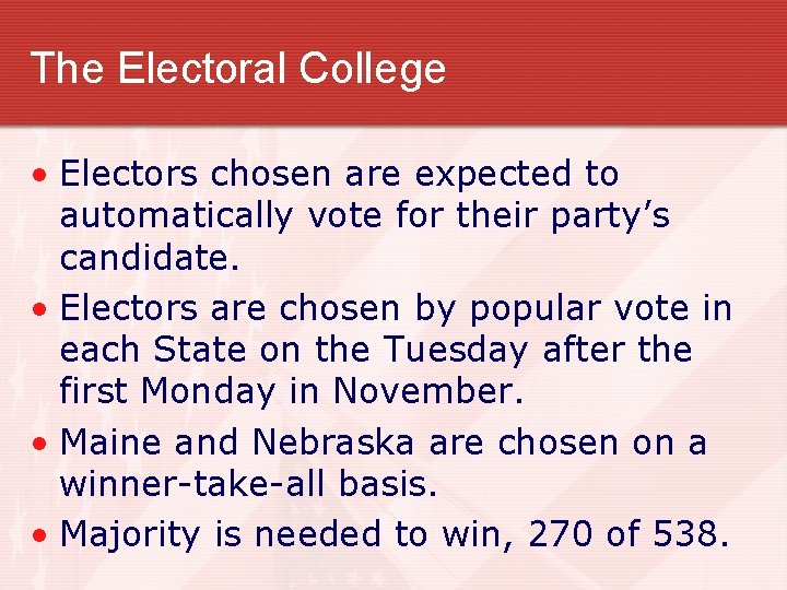 The Electoral College • Electors chosen are expected to automatically vote for their party's