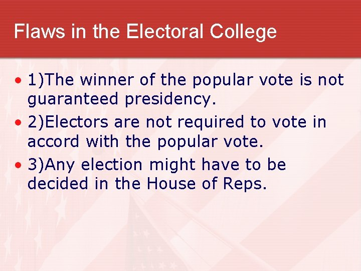 Flaws in the Electoral College • 1)The winner of the popular vote is not