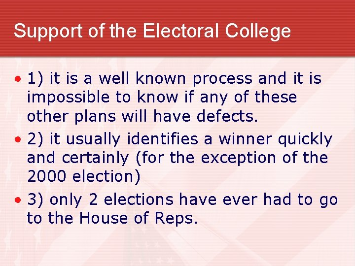 Support of the Electoral College • 1) it is a well known process and