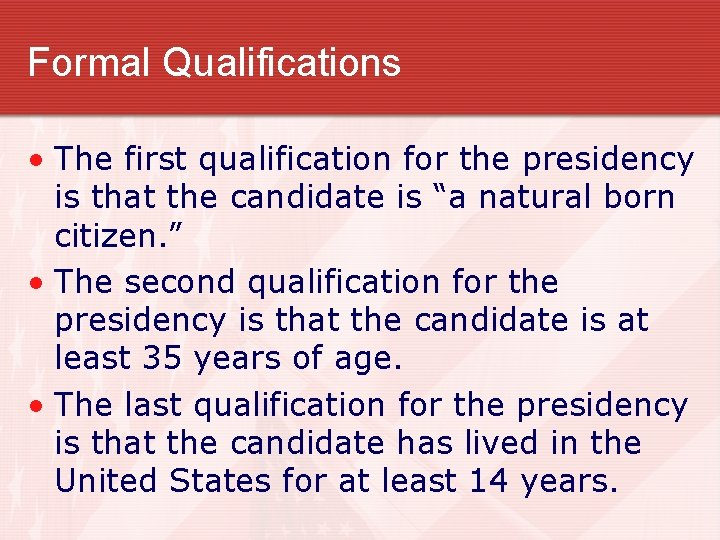Formal Qualifications • The first qualification for the presidency is that the candidate is