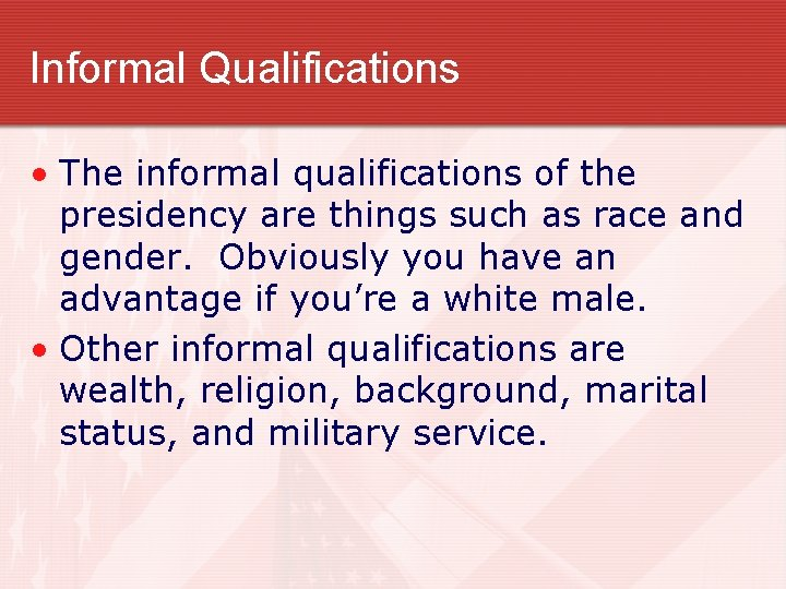 Informal Qualifications • The informal qualifications of the presidency are things such as race