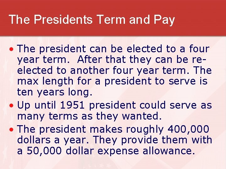 The Presidents Term and Pay • The president can be elected to a four