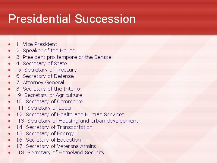 Presidential Succession • • • • • 1. Vice President 2. Speaker of the