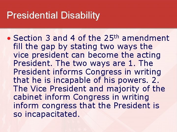 Presidential Disability • Section 3 and 4 of the 25 th amendment fill the
