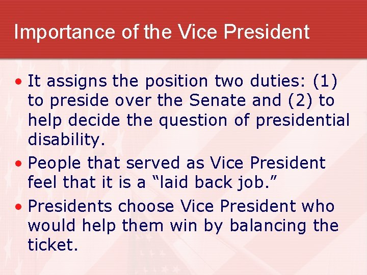 Importance of the Vice President • It assigns the position two duties: (1) to
