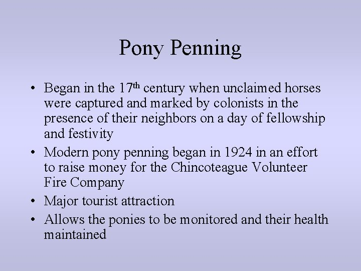 Pony Penning • Began in the 17 th century when unclaimed horses were captured