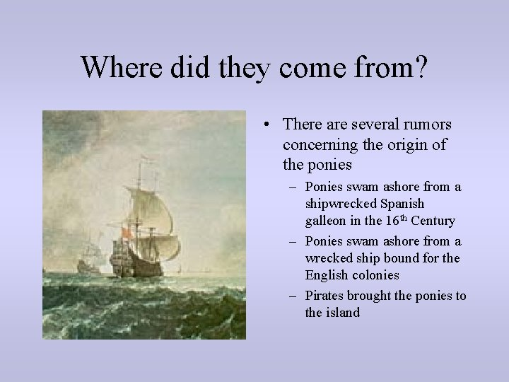 Where did they come from? • There are several rumors concerning the origin of