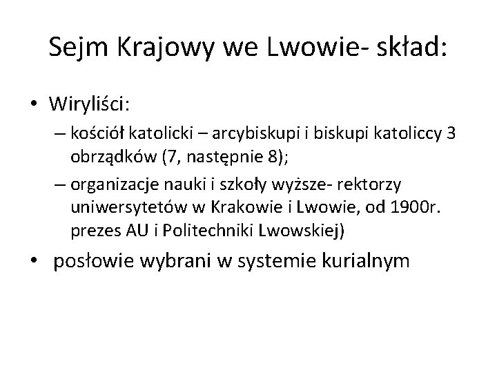 Sejm Krajowy we Lwowie- skład: • Wiryliści: – kościół katolicki – arcybiskupi i biskupi
