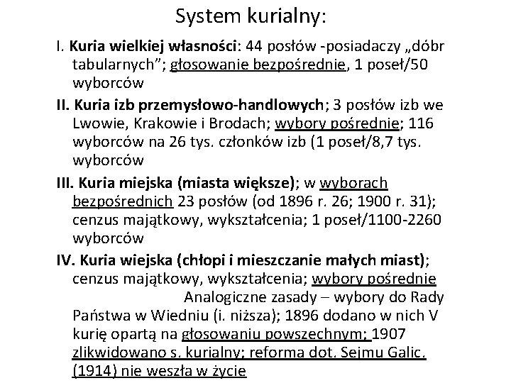 """System kurialny: I. Kuria wielkiej własności: 44 posłów -posiadaczy """"dóbr tabularnych""""; głosowanie bezpośrednie, 1"""