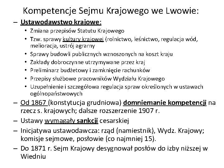 Kompetencje Sejmu Krajowego we Lwowie: – Ustawodawstwo krajowe: • Zmiana przepisów Statutu Krajowego •