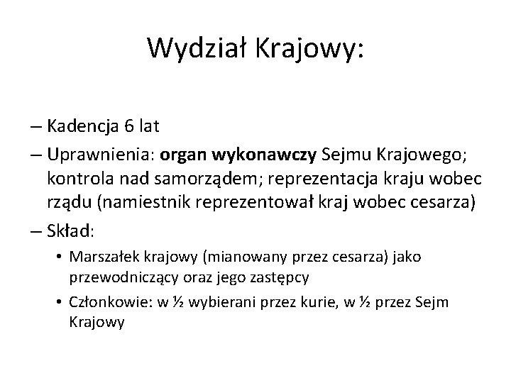 Wydział Krajowy: – Kadencja 6 lat – Uprawnienia: organ wykonawczy Sejmu Krajowego; kontrola nad