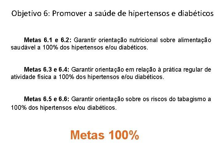 Objetivo 6: Promover a saúde de hipertensos e diabéticos Metas 6. 1 e 6.