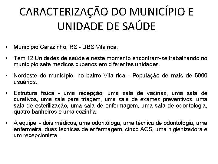 CARACTERIZAÇÃO DO MUNICÍPIO E UNIDADE DE SAÚDE • Município Carazinho, RS - UBS Vila