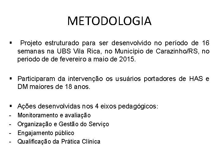 METODOLOGIA § Projeto estruturado para ser desenvolvido no período de 16 semanas na UBS