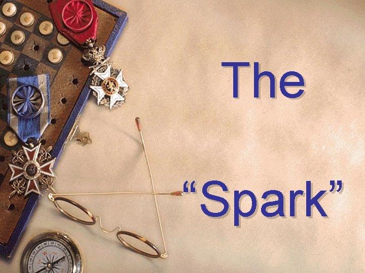 """The """"Spark"""""""