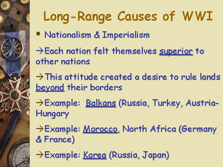 Long-Range Causes of WWI § Nationalism & Imperialism Each nation felt themselves superior to