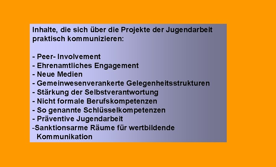 Inhalte, die sich über die Projekte der Jugendarbeit praktisch kommunizieren: - Peer- Involvement -