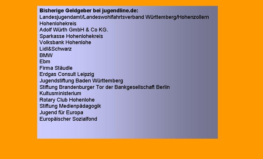 Bisherige Geldgeber bei jugendline. de: Landesjugendamt/Landeswohlfahrtsverband Württemberg/Hohenzollern Hohenlohekreis Adolf Würth Gmb. H & Co