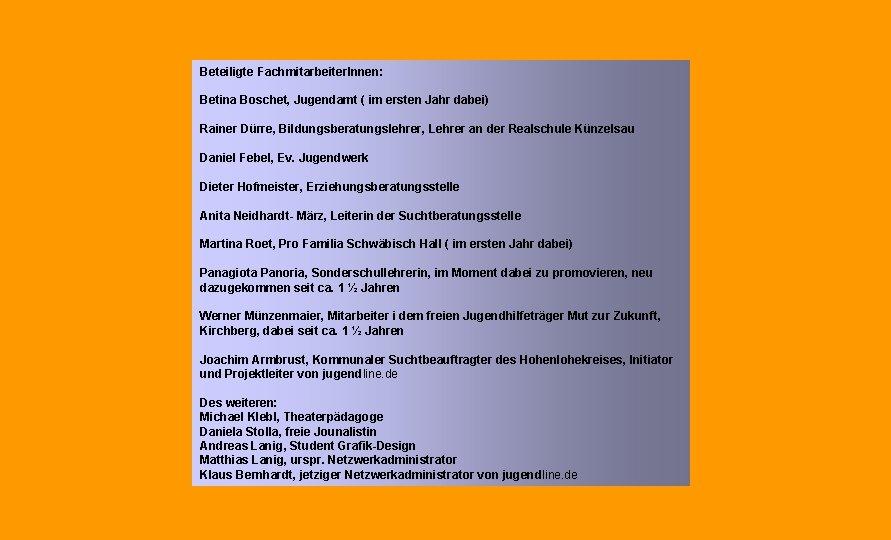 Beteiligte Fachmitarbeiter. Innen: Betina Boschet, Jugendamt ( im ersten Jahr dabei) Rainer Dürre, Bildungsberatungslehrer,