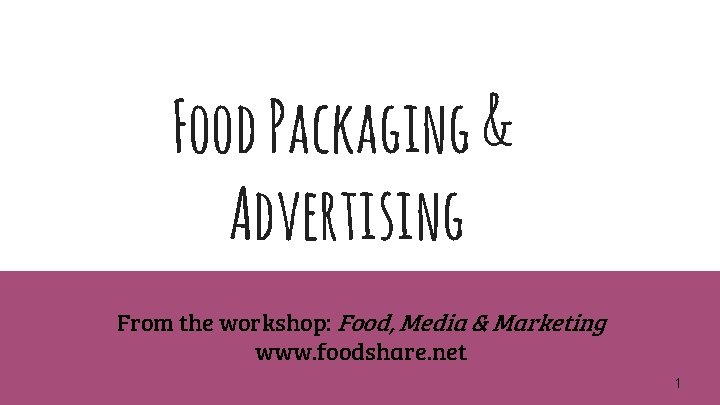 Food Packaging & Advertising From the workshop: Food, Media & Marketing www. foodshare. net