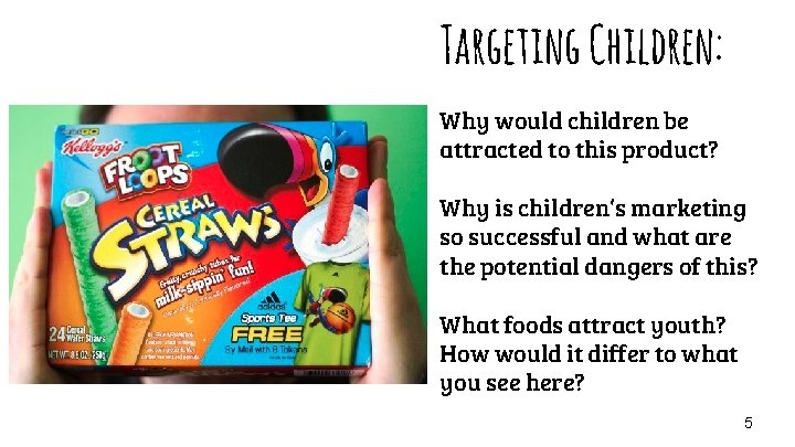 Targeting Children: Why would children be attracted to this product? Why is children's marketing