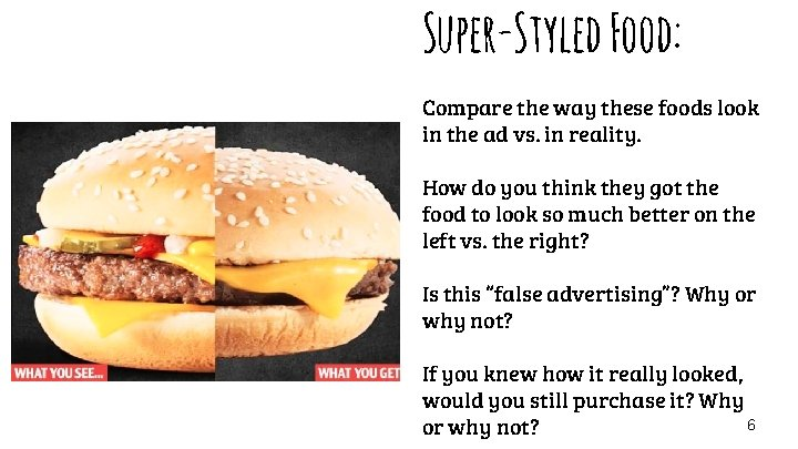 Super-Styled Food: Compare the way these foods look in the ad vs. in reality.