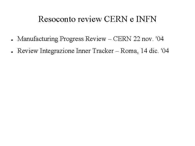 Resoconto review CERN e INFN ● Manufacturing Progress Review – CERN 22 nov. '04