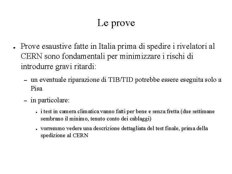 Le prove ● Prove esaustive fatte in Italia prima di spedire i rivelatori al