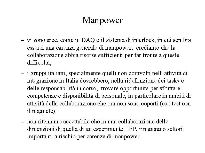Manpower – vi sono aree, come in DAQ o il sistema di interlock, in
