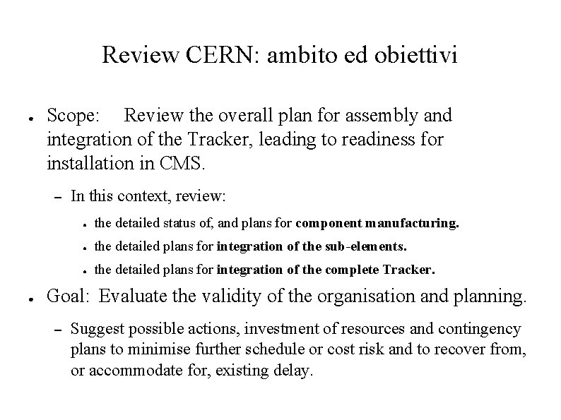 Review CERN: ambito ed obiettivi ● Scope: Review the overall plan for assembly and