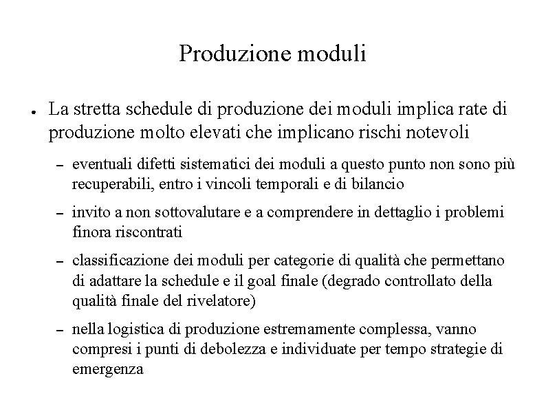 Produzione moduli ● La stretta schedule di produzione dei moduli implica rate di produzione