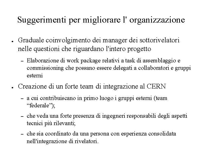 Suggerimenti per migliorare l' organizzazione ● Graduale coinvolgimento dei manager dei sottorivelatori nelle questioni
