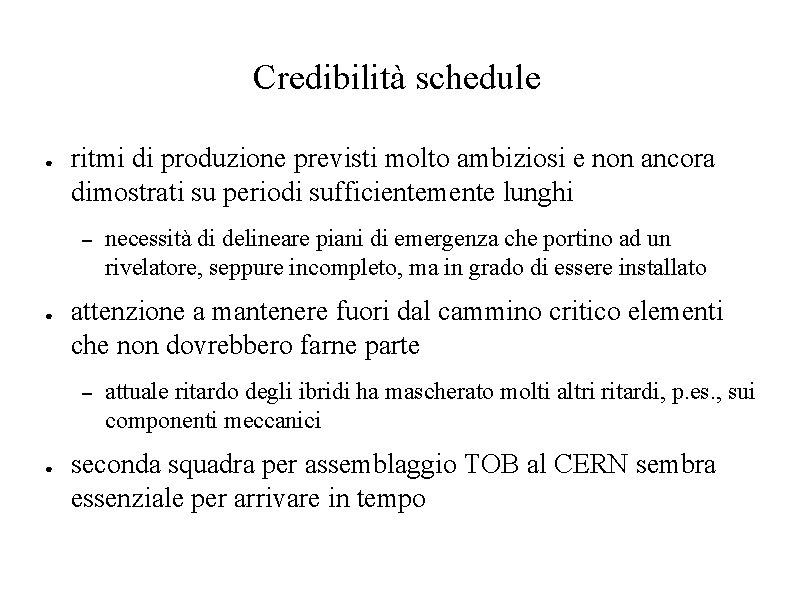Credibilità schedule ● ritmi di produzione previsti molto ambiziosi e non ancora dimostrati su