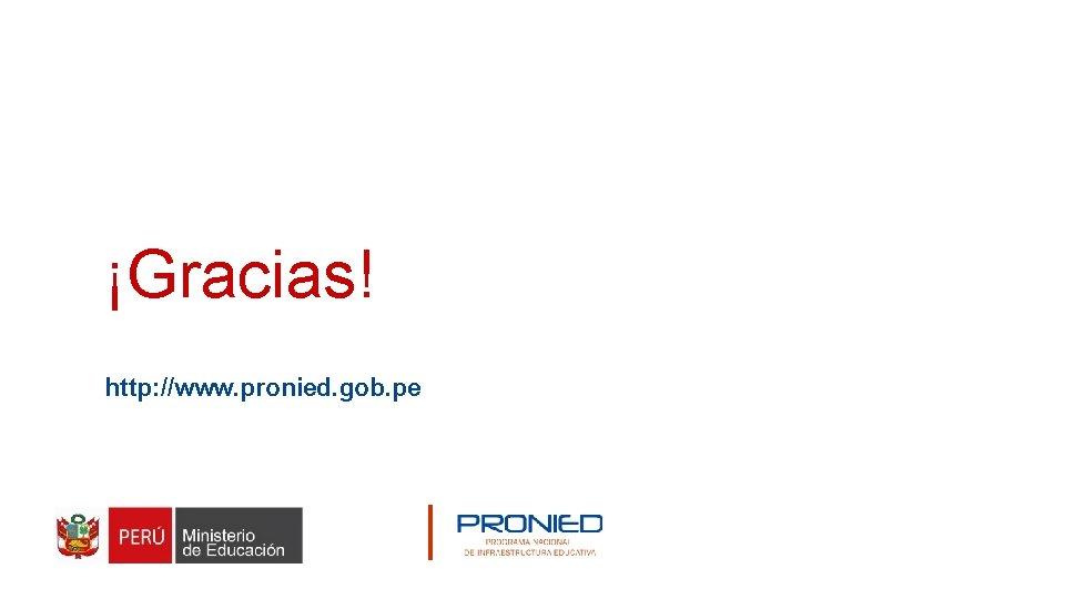 ¡Gracias! http: //www. pronied. gob. pe