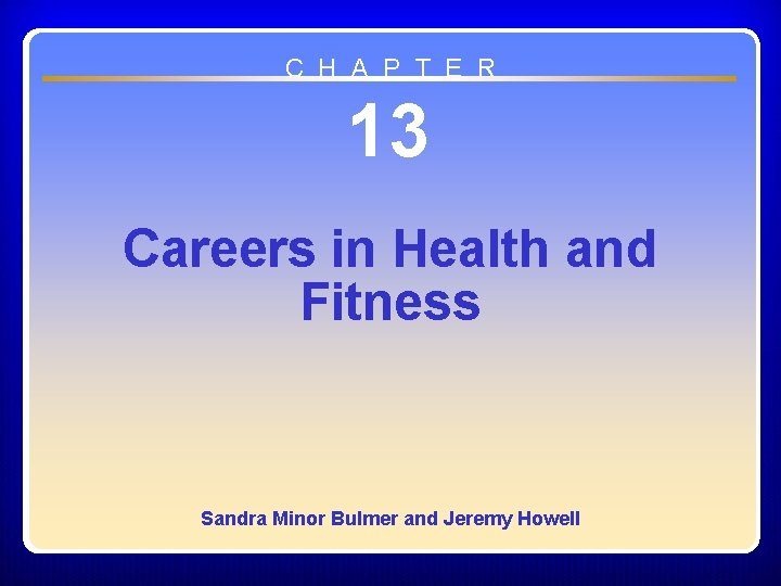 C H A P T E R 13 Careers in Health and Fitness Sandra