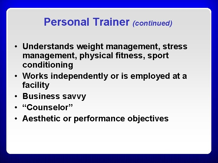 Personal Trainer (continued) • Understands weight management, stress management, physical fitness, sport conditioning •