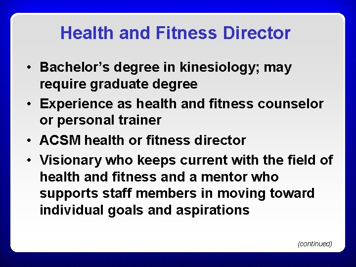 Health and Fitness Director • Bachelor's degree in kinesiology; may require graduate degree •