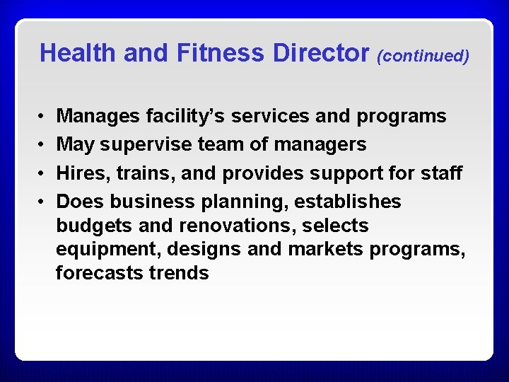 Health and Fitness Director (continued) • • Manages facility's services and programs May supervise