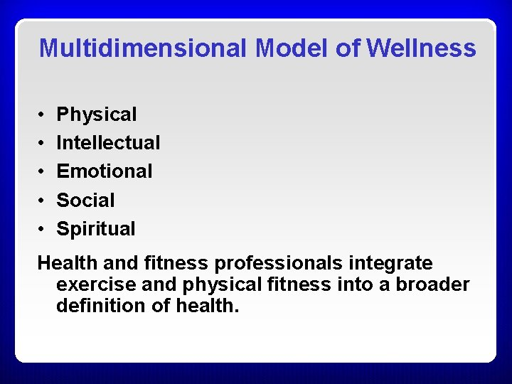 Multidimensional Model of Wellness • • • Physical Intellectual Emotional Social Spiritual Health and