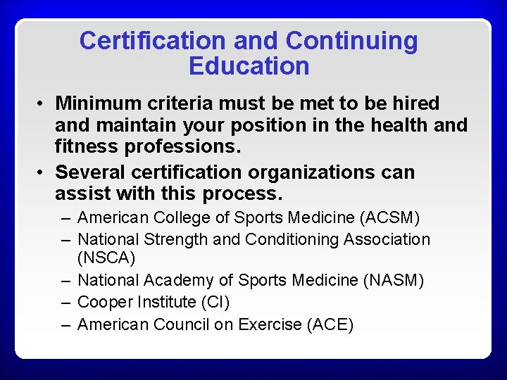 Certification and Continuing Education • Minimum criteria must be met to be hired and