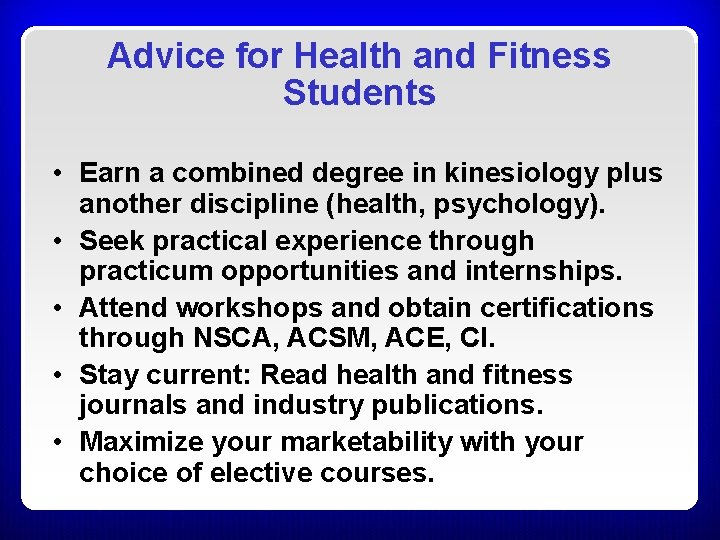 Advice for Health and Fitness Students • Earn a combined degree in kinesiology plus