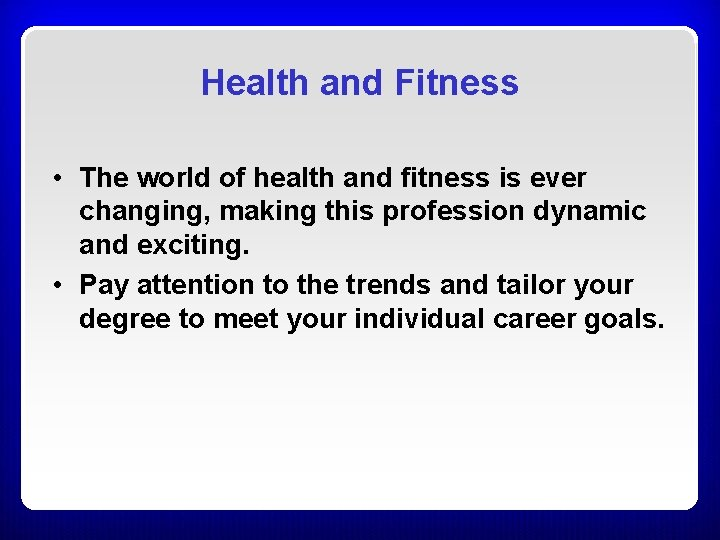 Health and Fitness • The world of health and fitness is ever changing, making